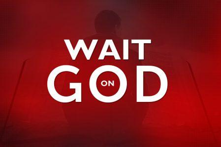 Bible Moment – Wait on God!