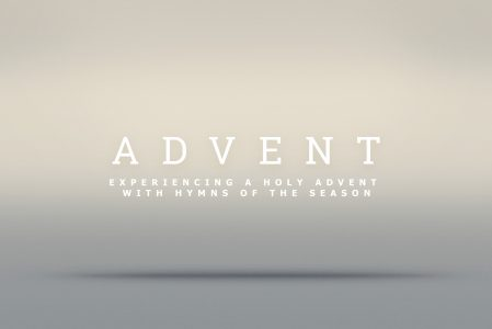 Experiencing a Holy Advent with Hymns of the Season